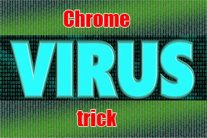 chrome virus trick